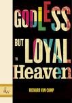 Godless but Loyal to Heaven