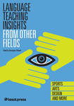 Language Teaching Insights From Other Fields: Sports Arts, Design, and More