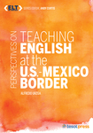 Perspectives on Teaching English at the U.S.-Mexico Border