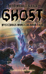Ghost: Mysterious Monsters (Book four)