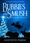Bubbles and Smush, Dragon Rescue