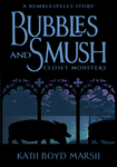 The Bubbles and Smush, Closet Monsters