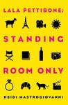 Lala Pettibone: Standing Room Only