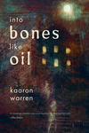 Into Bones like Oil