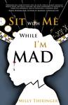 Sit with Me While I'm Mad