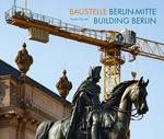 Baustelle Berlin-Mitte / Building Berlin