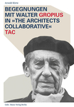 "Begegnungen mit Walter Gropius in ""The Architects Collaborative"" TAC"