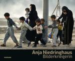 Anja Niedringhaus. Bilderkriegerin