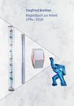 Siegfried Kreitner: Begleitbuch zur Arbeit 1996 – 2018