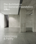 Die Architektur der Generali Foundation in Wien / The Architecture of the Generali Foundation in Vienna
