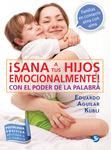 ¡Sana a tus hijos emocionalmente!