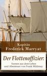 Der Flottenoffizier: Szenen aus dem Leben und Abenteuer von Frank Mildmay