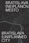 Bratislava (un)planned city