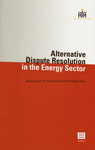 Alternative Dispute Resolution in the Energy Sector
