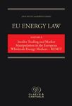 EU Energy Law Vol. X - Insider Trading and Market Manipulation in the EU - REMIT