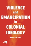 A Violence and Emancipation in Colonial Ideology