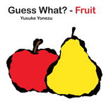 Guess What?—Fruit
