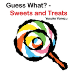 Guess What?—Sweets and Treats