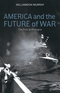 America and the Future of War