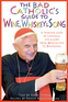 The Bad Catholic's Guide to Wine, Whiskey, & Song