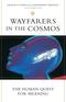 Wayfarers in the Cosmos