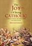 The Joy of Being Catholic