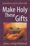 Make Holy These Gifts
