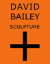 David Bailey: Sculpture +