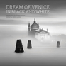 Dream of Venice in Black and White