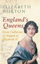 England's Queens From Catherine of Aragon to Elizabeth II