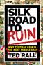 Silk Road to Ruin
