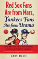Red Sox Fans Are from Mars, Yankees Fans Are from Uranus