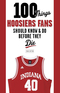 100 Things Hoosiers Fans Should Know & Do Before They Die