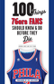 100 Things 76ers Fans Should Know & Do Before They Die