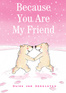 Because You Are My Friend