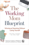 The Working Mom Blueprint