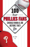 100 Things Phillies Fans Should Know & Do Before They Die