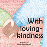 With Loving Kindness