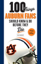 100 Things Auburn Fans Should Know & Do Before They Die