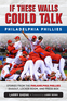 If These Walls Could Talk: Philadelphia Phillies