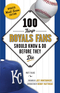 100 Things Royals Fans Should Know & Do Before They Die Image