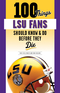 100 Things LSU Fans Should Know & Do Before They Die
