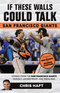If These Walls Could Talk: San Francisco Giants