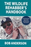The Wildlife Rehabber's Handbook