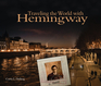 Traveling the World with Hemingway