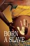 Born a Slave