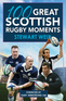 100 Great Scottish Rugby Moments