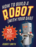 How to Build a Robot (With Your Dad)