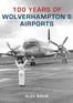 100 Years of Wolverhampton's Airports