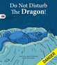 Do Not Disturb the Dragon!